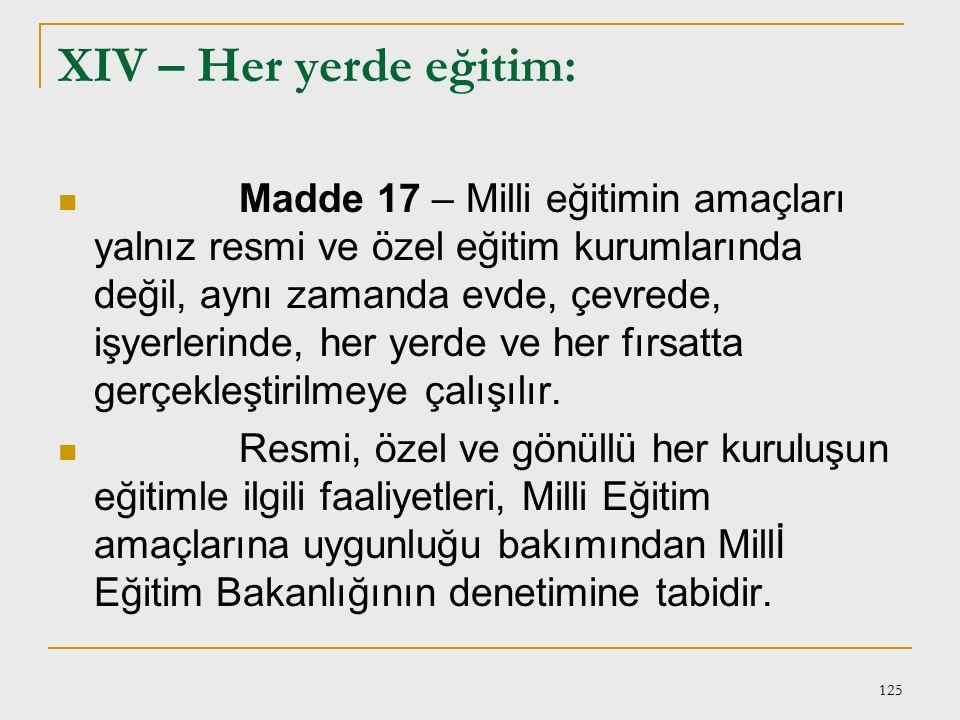 124 XII – Karma eğitim: Madde 15 – Okullarda kız ve erkek karma eğitim yapılması esastır. Ancak eğitimin türüne, imkan ve zorunluluklara göre bazı oku