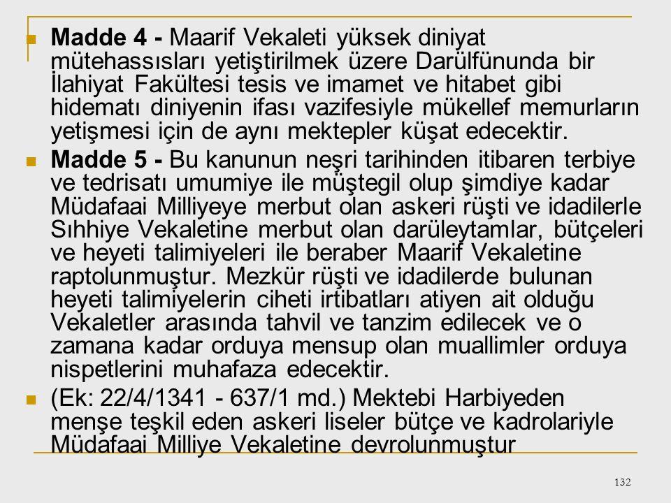 131 430 sayılı Tevhidi Tedrisat (Öğretimin Birleştirilmesi) Kanunu Madde 1 - Türkiye dahilindeki bütün müessesatı ilmiye ve tedrisiye Maarif Vekaletin