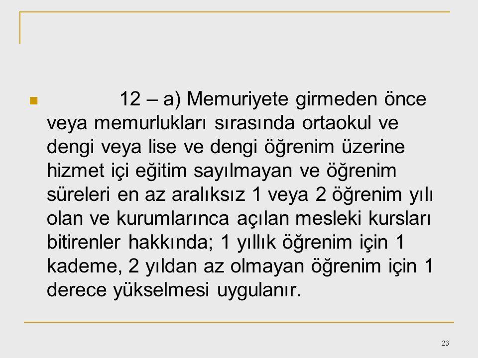 22 3-Devlet Memurluğunda İlerleme ve Görevde Yükselme Madde 36: A) Sınıfların öğrenim durumlarına göre giriş ve yükselebilecek derece ve kademeleri aş