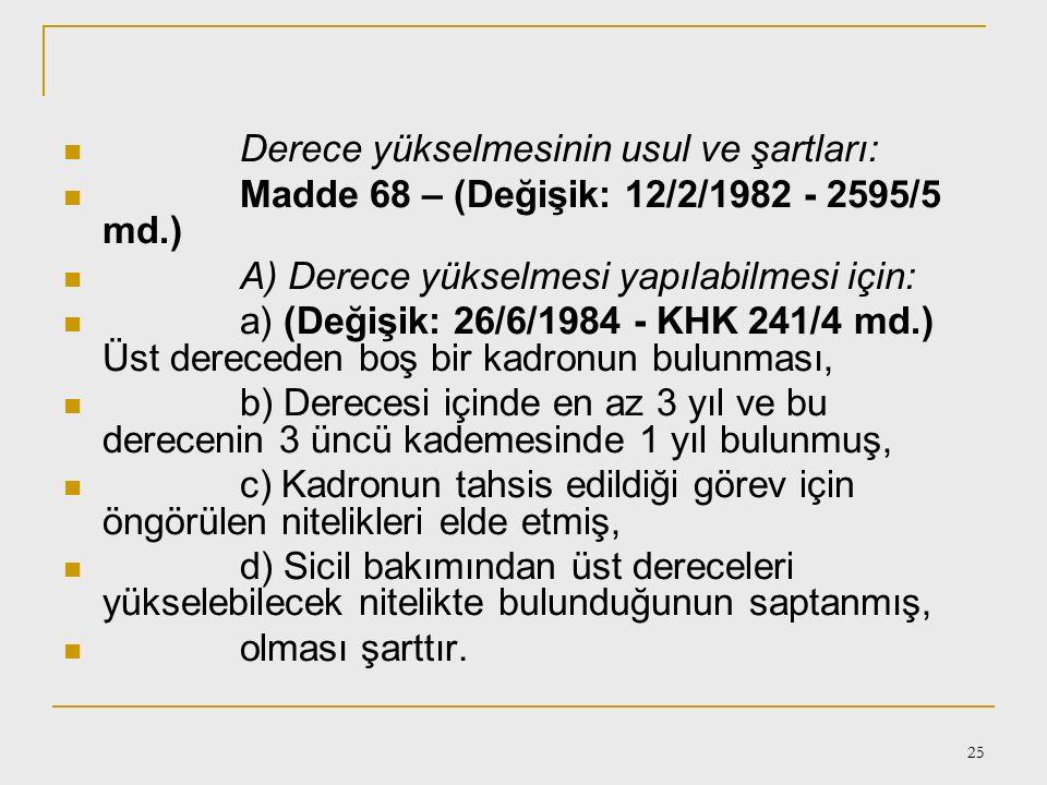 24 b- Kademe İlerlemesi ve Derece Yükselmeleri Kademelerde ilerleme şartları: Madde 64 – Devlet memurunun kademede ilerlemesi için aşağıdaki şartların