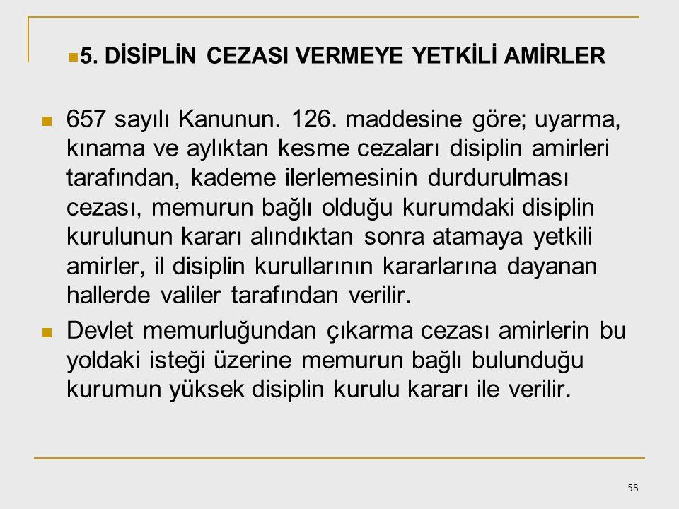 57 4.DİSİPLİN CEZASI UYGULANMASINDA TAKDİR HAKKI Disiplin cezalarının uygulanması ile ilgili olarak 657 sayılı Devlet Memurları Kanununun 126. maddesi