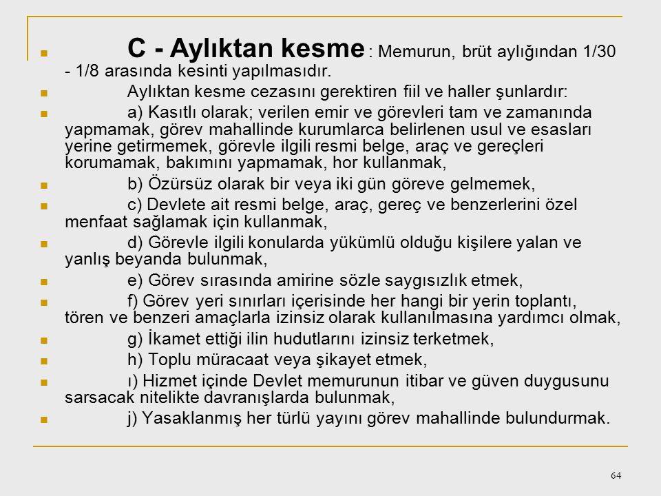 63 B - Kınama : Memura, görevinde ve davranışlarında kusurlu olduğunun yazı ile bildirilmesidir. Kınama cezasını gerektiren fiil ve haller şunlardır: