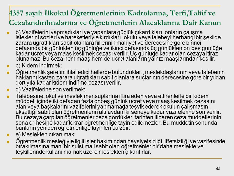 67 1702 sayılı İLK VE ORTA TEDRİSAT MUALLİMLERİNİN TERFİ VE TECZİYELERİ HAKKINDA KANUN Cezalar ve Suçlar: Madde 19- Müdür, başmuallim ve muallimlere v