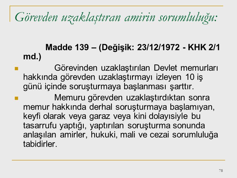 77 8-Görevden Uzaklaştırma Madde 137 – Görevden uzaklaştırma, Devlet kamu hizmetlerinin gerektirdiği hallerde, görevi başında kalmasında sakınca görül