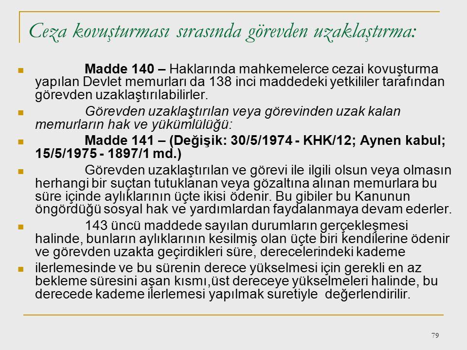78 Görevden uzaklaştıran amirin sorumluluğu: Madde 139 – (Değişik: 23/12/1972 - KHK 2/1 md.) Görevinden uzaklaştırılan Devlet memurları hakkında görev