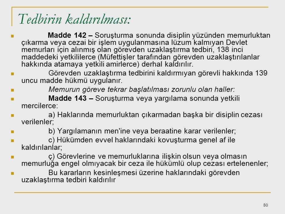 79 Ceza kovuşturması sırasında görevden uzaklaştırma: Madde 140 – Haklarında mahkemelerce cezai kovuşturma yapılan Devlet memurları da 138 inci madded