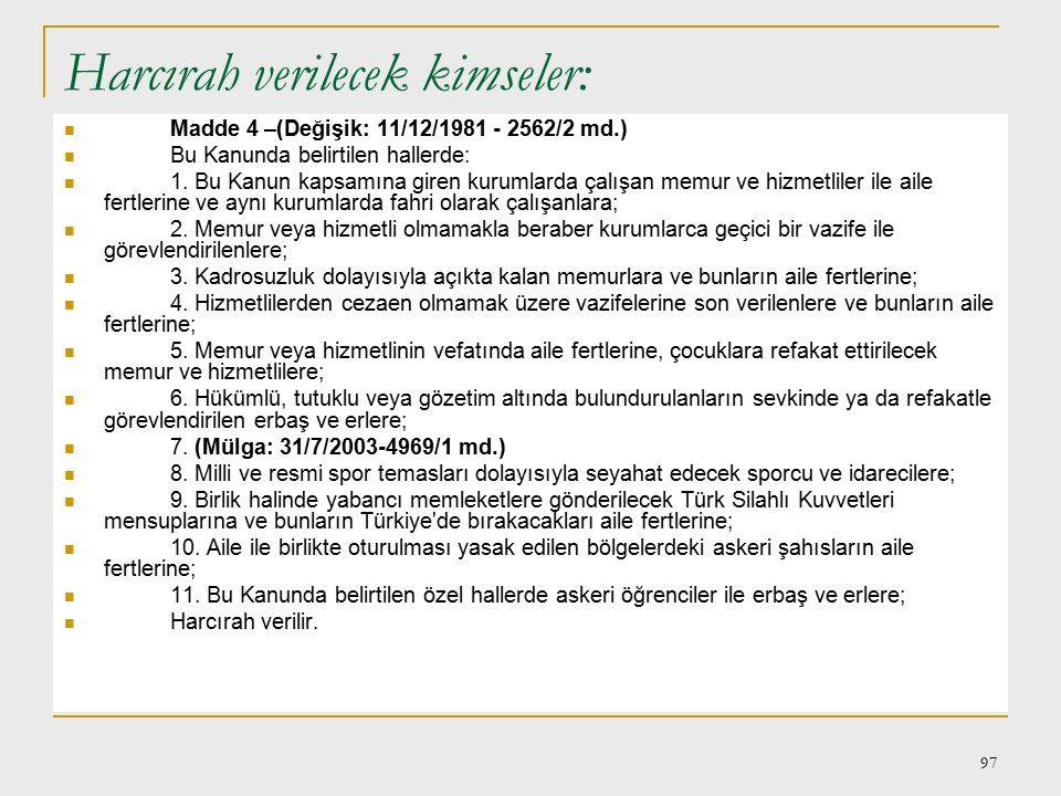96 Harcırah Kanunu Yolluk giderleri ve gündelikleri: Madde 177 – Bu Kanun hükümlerine tabi Devlet memurlarından bir görevin ifası için sürekli veya ge
