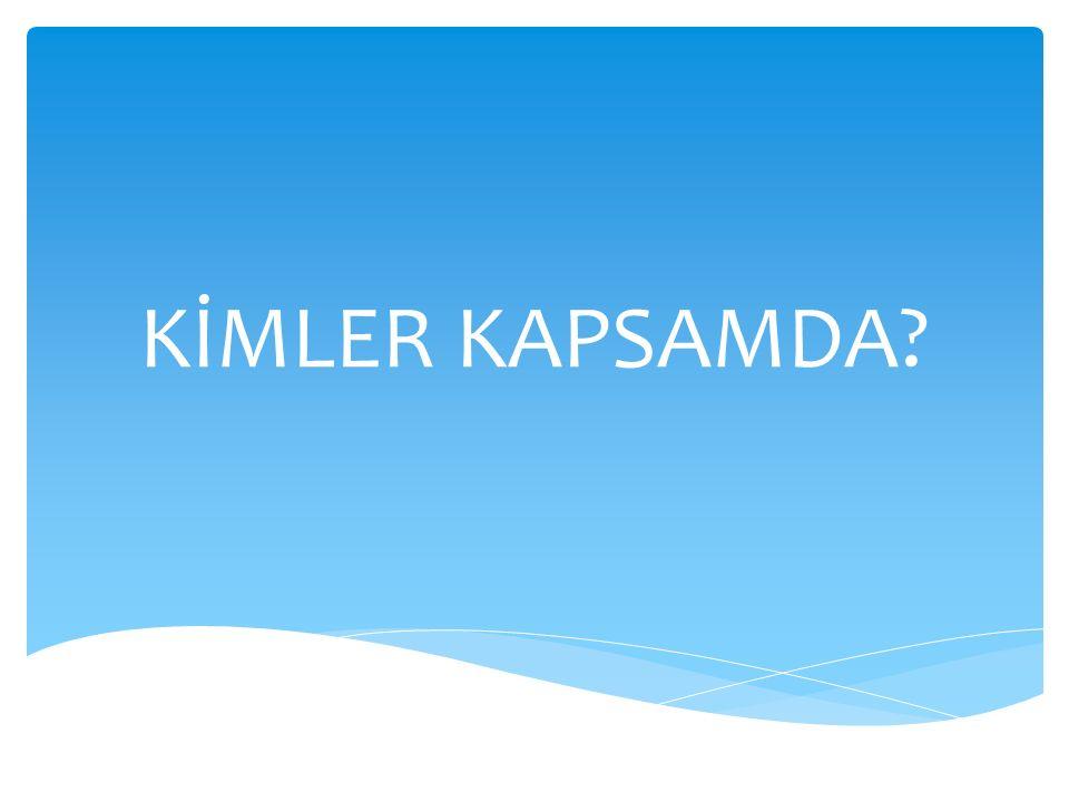KİMLER KAPSAMDA