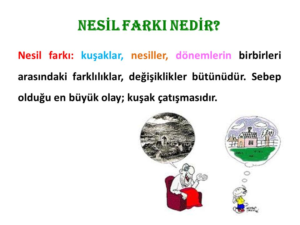 NES İ L FARKI NED İ R.