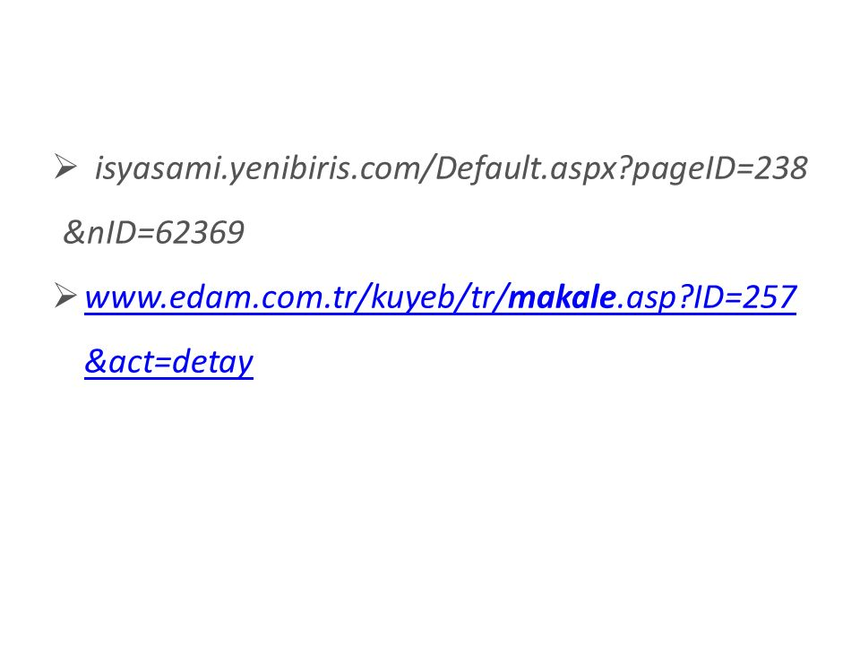  isyasami.yenibiris.com/Default.aspx pageID=238 &nID=62369  www.edam.com.tr/kuyeb/tr/makale.asp ID=257 &act=detay www.edam.com.tr/kuyeb/tr/makale.asp ID=257 &act=detay