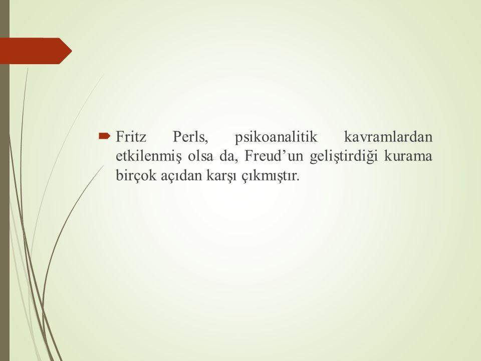  Fritz Perls, psikoanalitik kavramlardan etkilenmiş olsa da, Freud'un geliştirdiği kurama birçok açıdan karşı çıkmıştır.