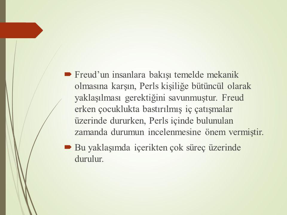  Freud'un insanlara bakışı temelde mekanik olmasına karşın, Perls kişiliğe bütüncül olarak yaklaşılması gerektiğini savunmuştur.