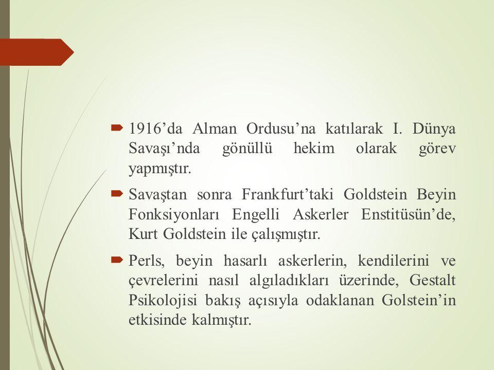  1916'da Alman Ordusu'na katılarak I. Dünya Savaşı'nda gönüllü hekim olarak görev yapmıştır.  Savaştan sonra Frankfurt'taki Goldstein Beyin Fonksiyo