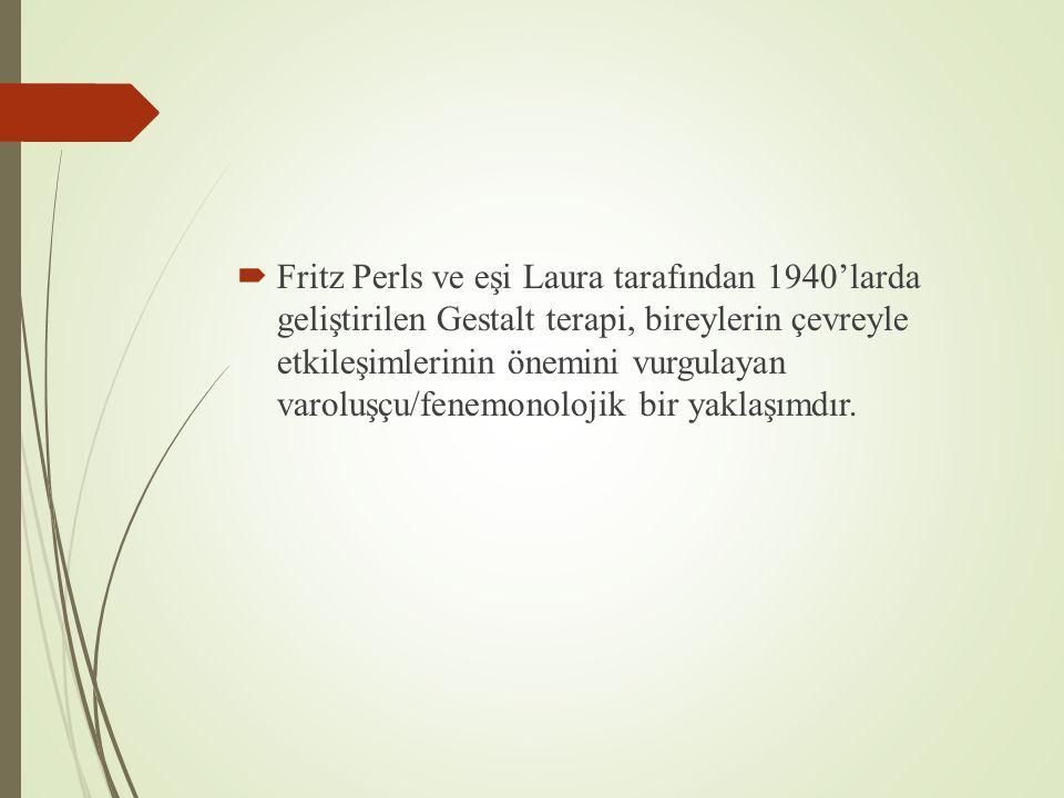  Fritz Perls ve eşi Laura tarafından 1940'larda geliştirilen Gestalt terapi, bireylerin çevreyle etkileşimlerinin önemini vurgulayan varoluşçu/fenemonolojik bir yaklaşımdır.