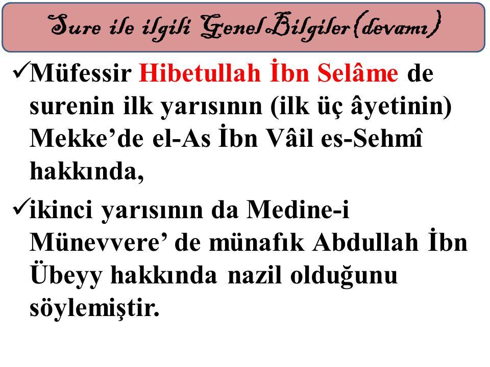 Müfessir Hibetullah İbn Selâme de surenin ilk yarısının (ilk üç âyetinin) Mekke'de el-As İbn Vâil es-Sehmî hakkında, ikinci yarısının da Medine-i Münevvere' de münafık Abdullah İbn Übeyy hakkında nazil olduğunu söylemiştir.