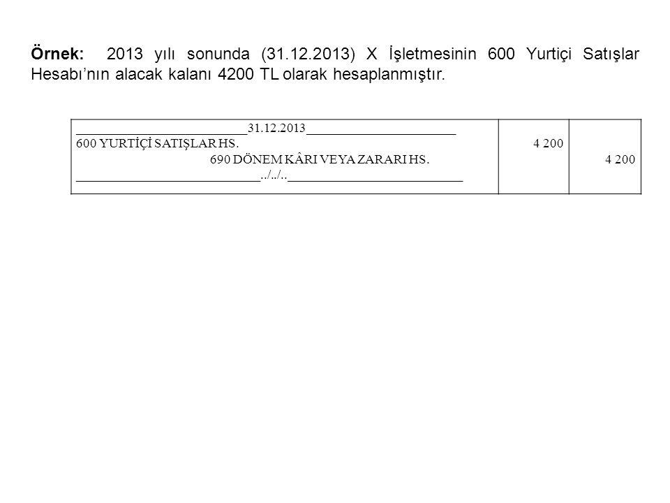 Örnek: 2013 yılı sonunda (31.12.2013) X İşletmesinin 600 Yurtiçi Satışlar Hesabı'nın alacak kalanı 4200 TL olarak hesaplanmıştır.