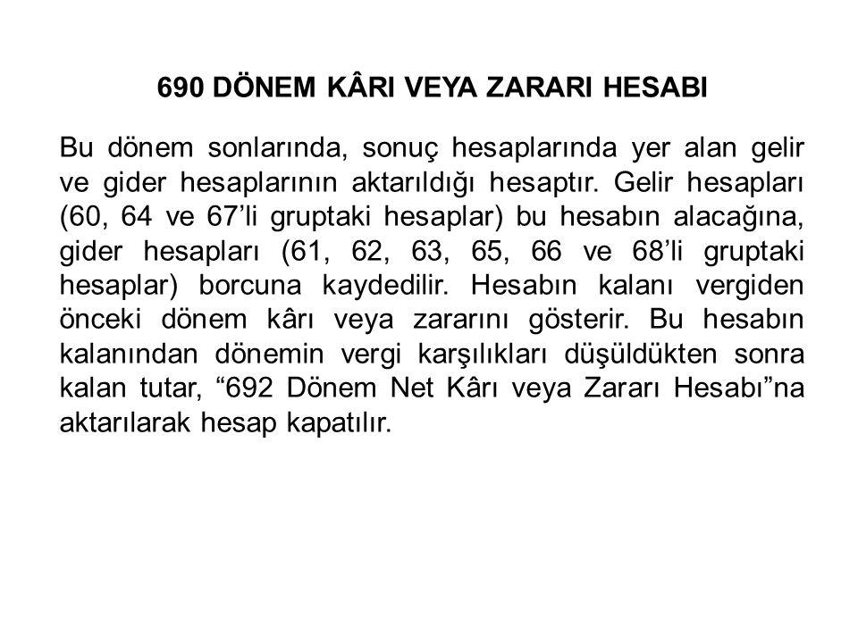 690 DÖNEM KÂRI VEYA ZARARI HESABI Bu dönem sonlarında, sonuç hesaplarında yer alan gelir ve gider hesaplarının aktarıldığı hesaptır.