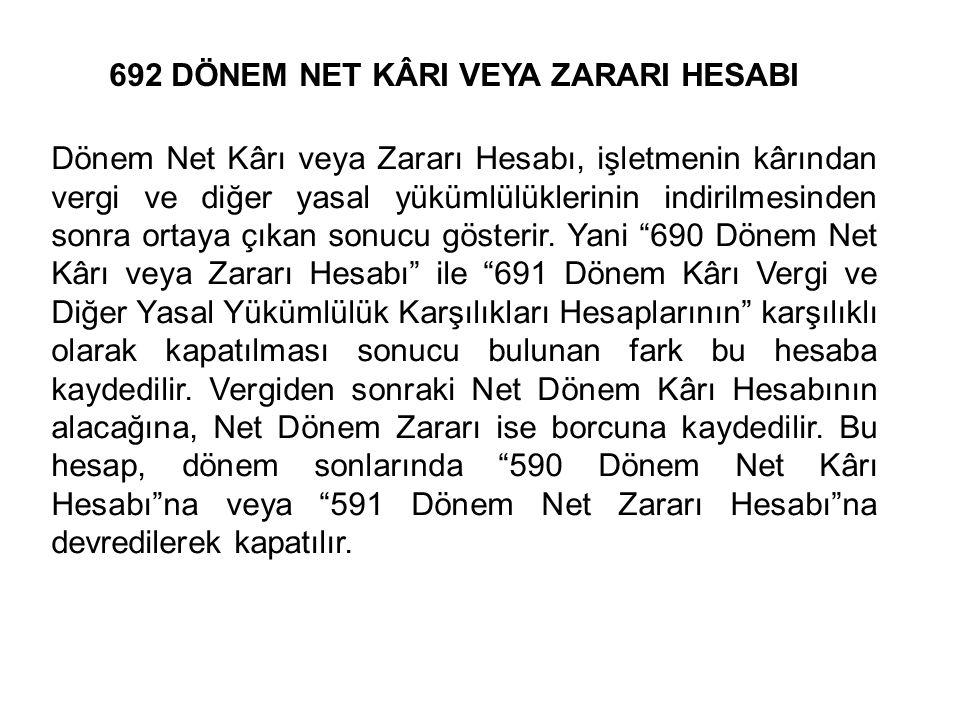 692 DÖNEM NET KÂRI VEYA ZARARI HESABI Dönem Net Kârı veya Zararı Hesabı, işletmenin kârından vergi ve diğer yasal yükümlülüklerinin indirilmesinden sonra ortaya çıkan sonucu gösterir.