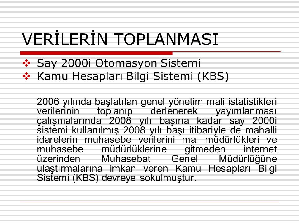 VERİLERİN TOPLANMASI  Say 2000i Otomasyon Sistemi  Kamu Hesapları Bilgi Sistemi (KBS) 2006 yılında başlatılan genel yönetim mali istatistikleri veri