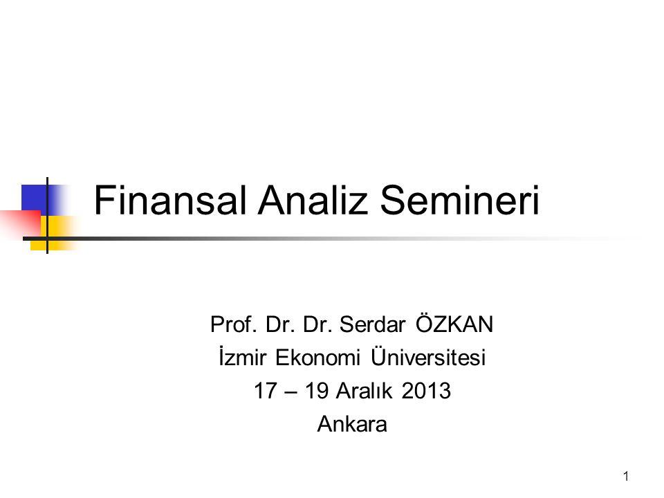 1 Finansal Analiz Semineri Prof. Dr. Dr. Serdar ÖZKAN İzmir Ekonomi Üniversitesi 17 – 19 Aralık 2013 Ankara