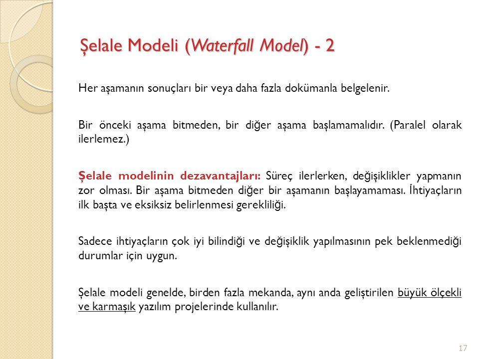 Şelale Modeli (Waterfall Model) - 2 Her aşamanın sonuçları bir veya daha fazla dokümanla belgelenir. Bir önceki aşama bitmeden, bir di ğ er aşama başl