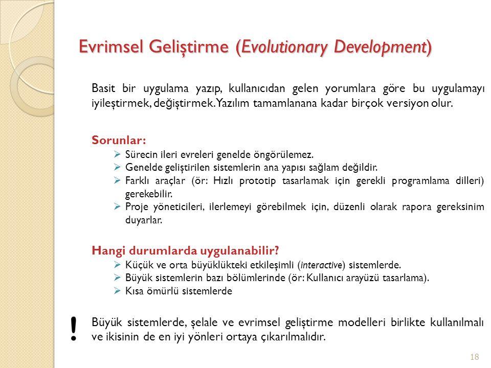 Evrimsel Geliştirme (Evolutionary Development) Basit bir uygulama yazıp, kullanıcıdan gelen yorumlara göre bu uygulamayı iyileştirmek, de ğ iştirmek.