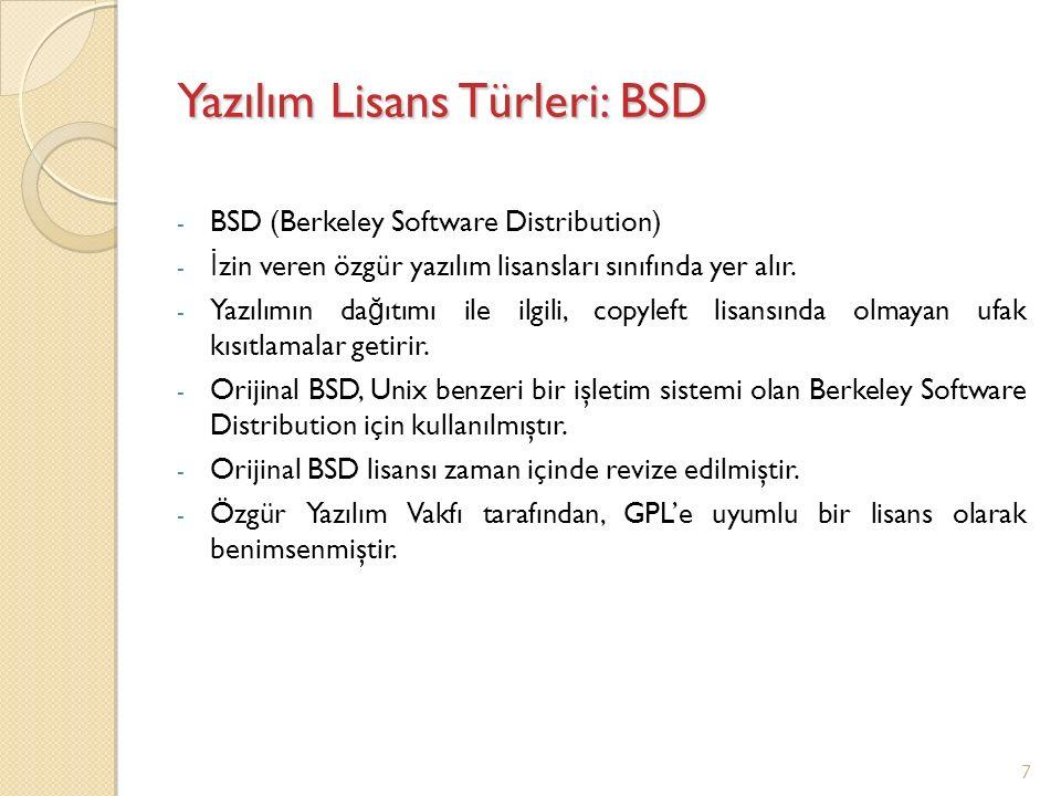 Yazılım Lisans Türleri: BSD - BSD (Berkeley Software Distribution) - İ zin veren özgür yazılım lisansları sınıfında yer alır. - Yazılımın da ğ ıtımı i