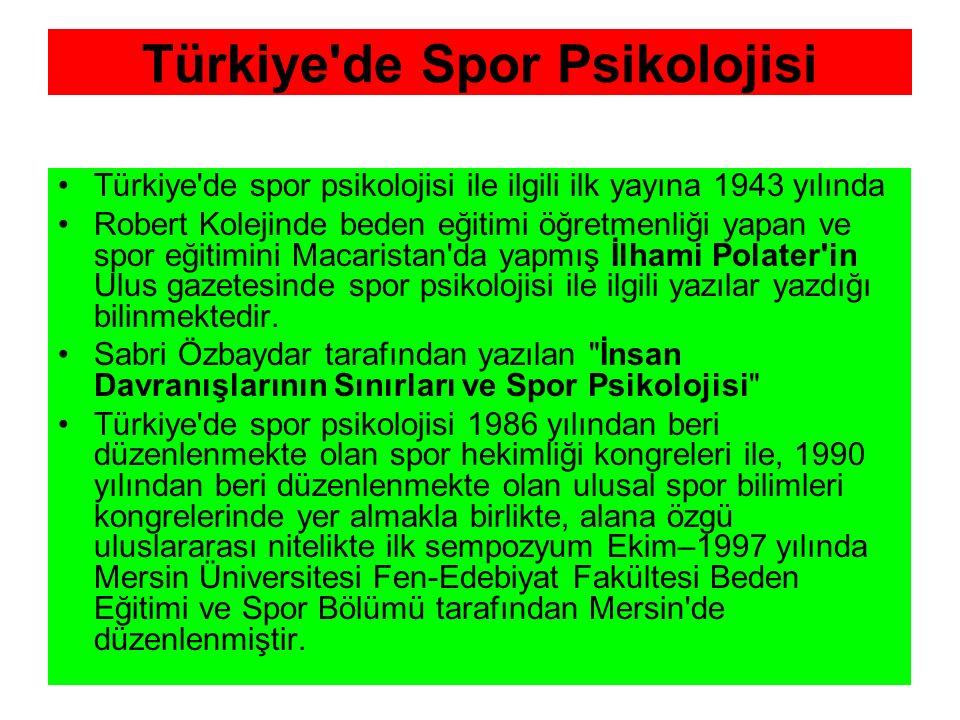 Türkiye'de Spor Psikolojisi Türkiye'de spor psikolojisi ile ilgili ilk yayına 1943 yılında Robert Kolejinde beden eğitimi öğretmenliği yapan ve spor e
