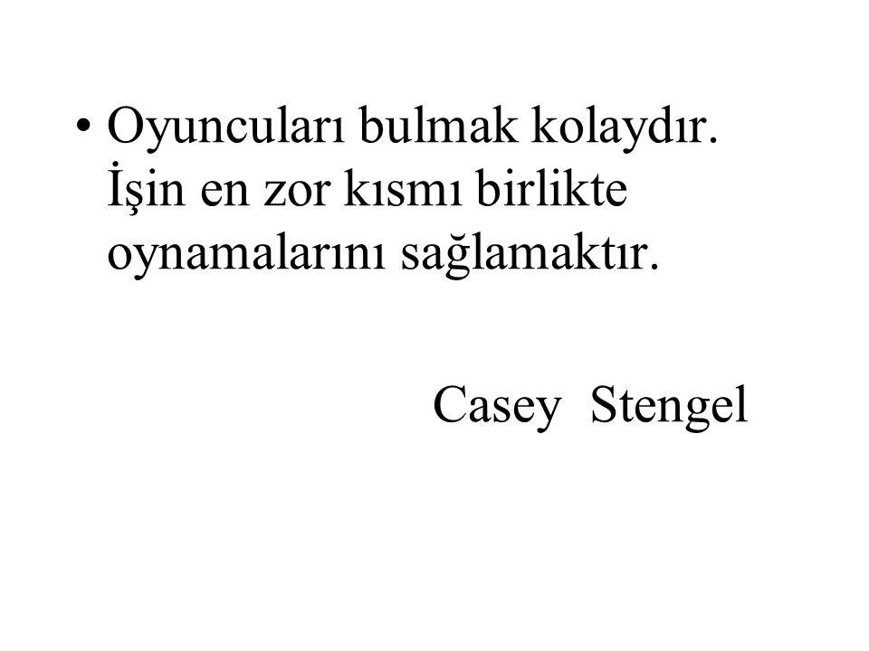 Oyuncuları bulmak kolaydır. İşin en zor kısmı birlikte oynamalarını sağlamaktır. Casey Stengel