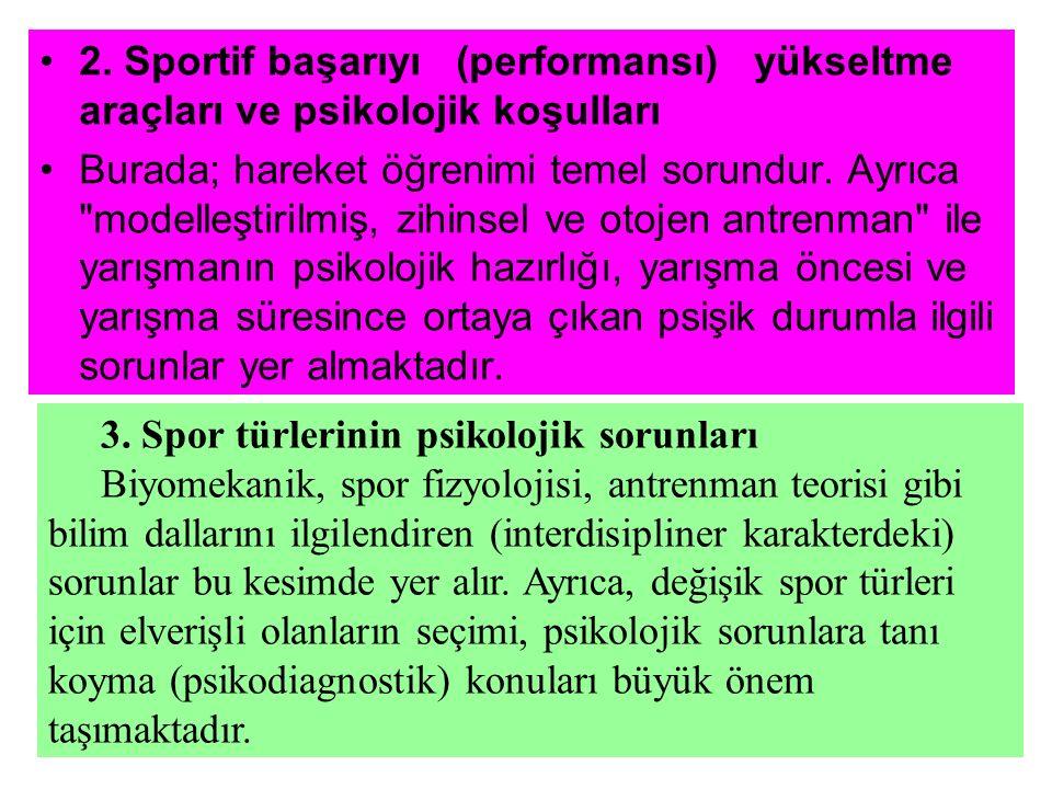 2. Sportif başarıyı (performansı) yükseltme araçları ve psikolojik koşulları Burada; hareket öğrenimi temel sorundur. Ayrıca