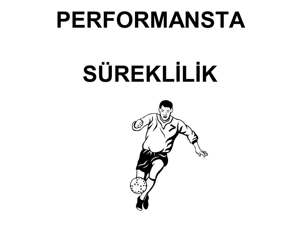 PERFORMANSTA SÜREKLİLİK