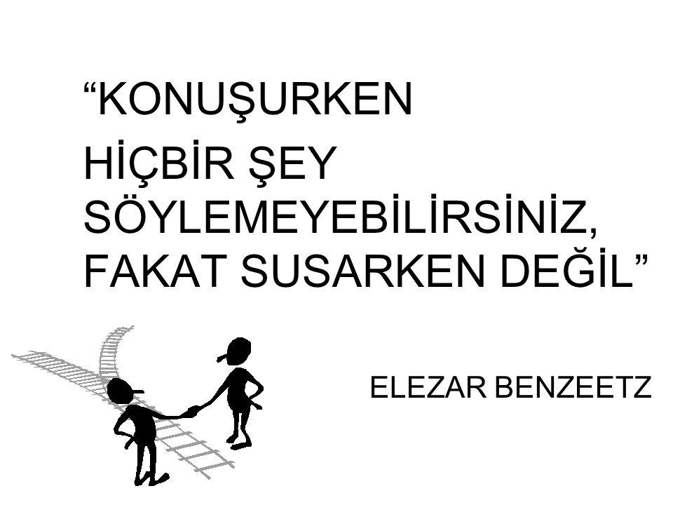 """""""KONUŞURKEN HİÇBİR ŞEY SÖYLEMEYEBİLİRSİNİZ, FAKAT SUSARKEN DEĞİL"""" ELEZAR BENZEETZ"""