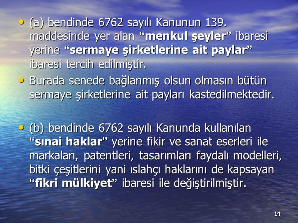 (a) bendinde 6762 sayılı Kanunun 139.