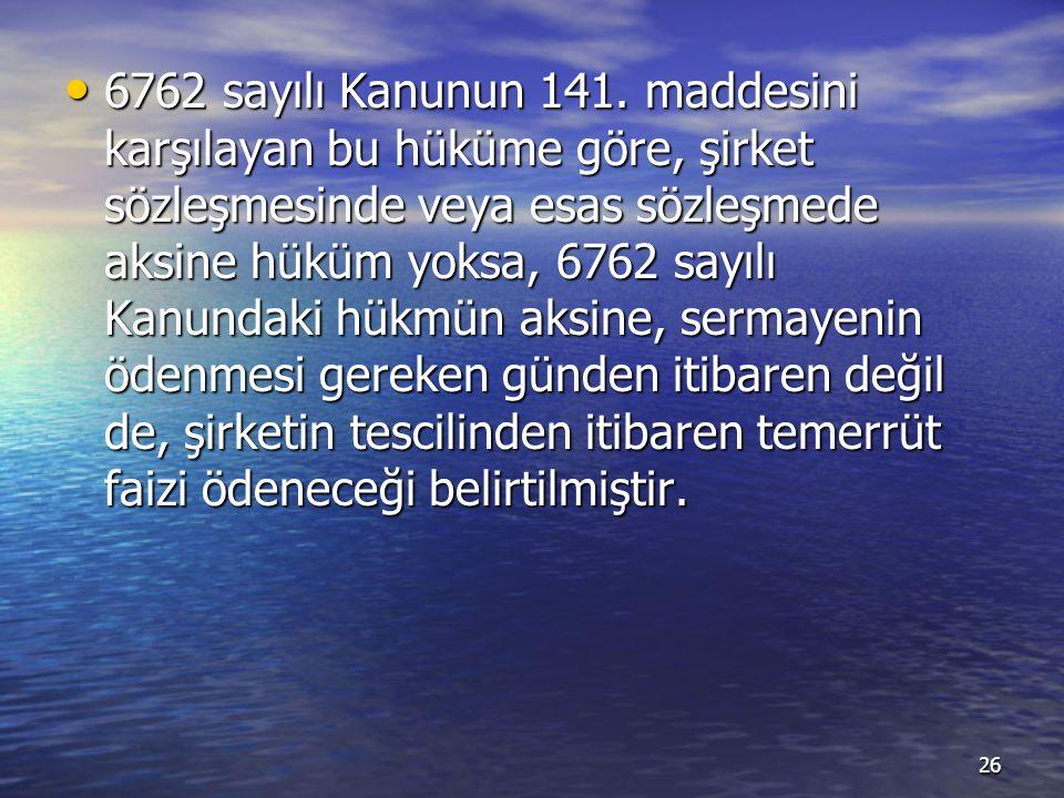 6762 sayılı Kanunun 141.