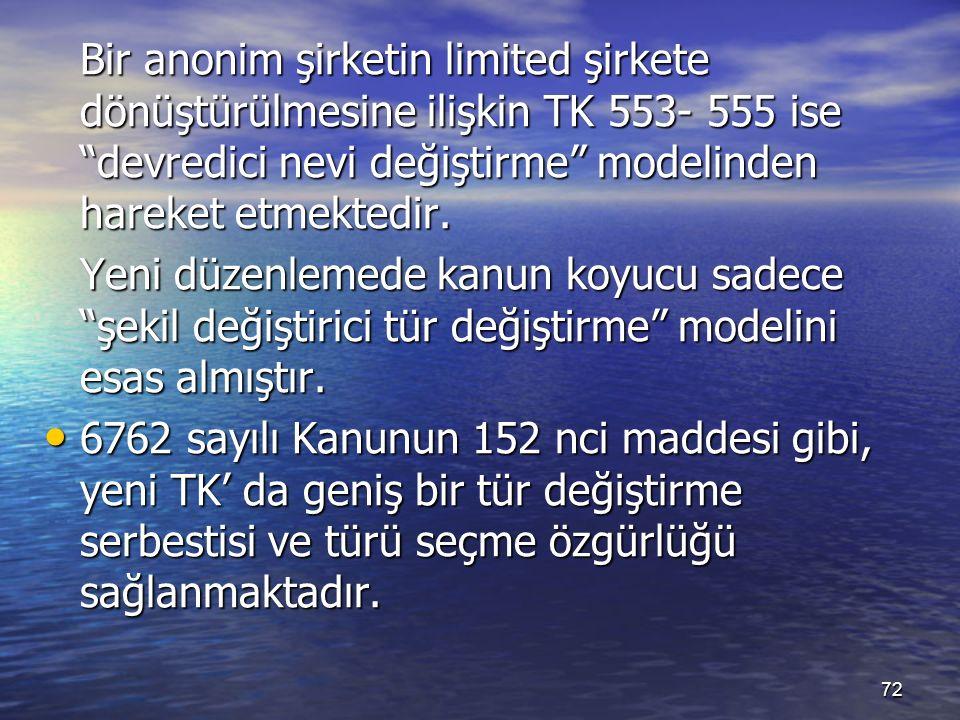Bir anonim şirketin limited şirkete dönüştürülmesine ilişkin TK 553- 555 ise devredici nevi değiştirme modelinden hareket etmektedir.