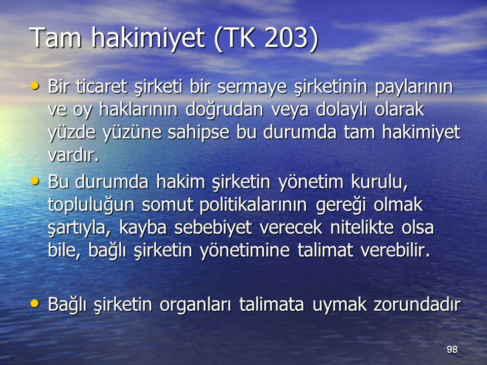 98 Tam hakimiyet (TK 203) Bir ticaret şirketi bir sermaye şirketinin paylarının ve oy haklarının doğrudan veya dolaylı olarak yüzde yüzüne sahipse bu durumda tam hakimiyet vardır.