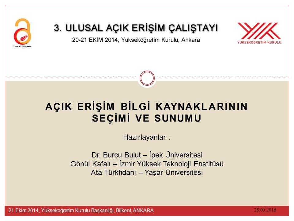 AÇIK ERİŞİM BİLGİ KAYNAKLARININ SEÇİMİ VE SUNUMU 28.05.2016 21 Ekim 2014, Yükseköğretim Kurulu Başkanlığı, Bilkent, ANKARA Hazırlayanlar : Dr.