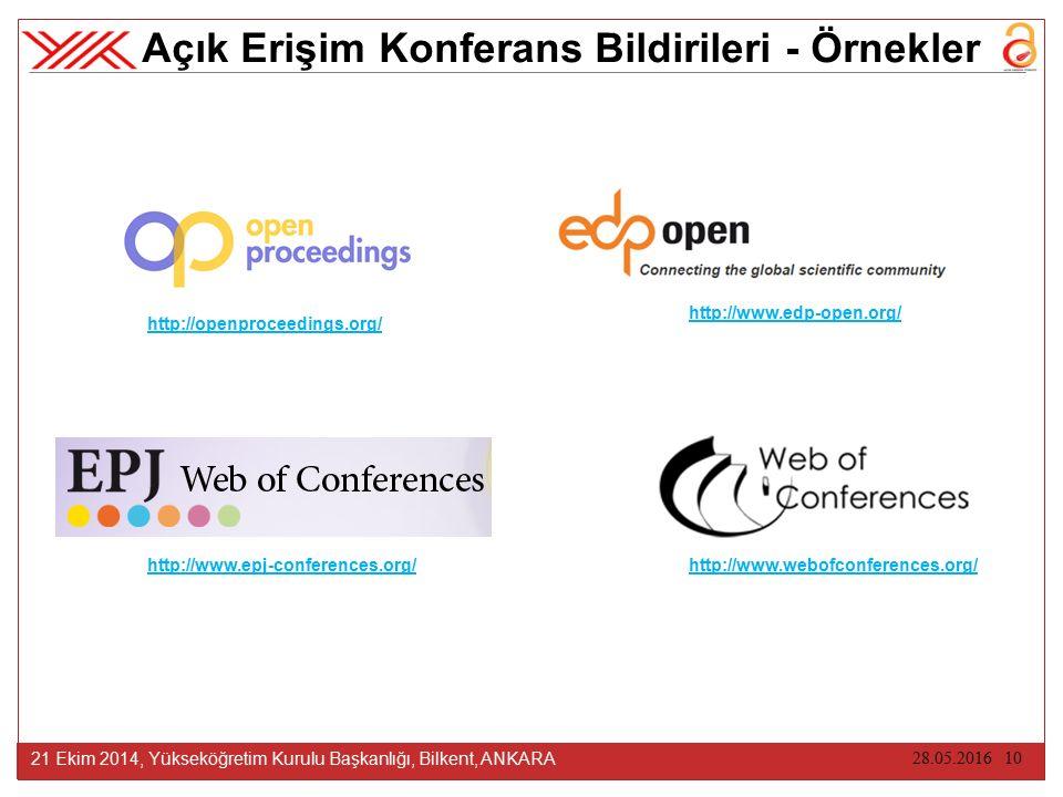 28.05.2016 10 21 Ekim 2014, Yükseköğretim Kurulu Başkanlığı, Bilkent, ANKARA Açık Erişim Konferans Bildirileri - Örnekler http://openproceedings.org/ http://www.edp-open.org/ http://www.epj-conferences.org/ http://www.webofconferences.org/