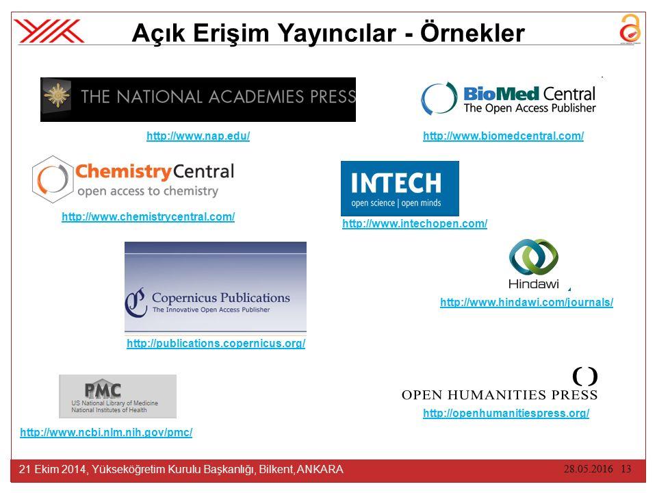 28.05.2016 13 21 Ekim 2014, Yükseköğretim Kurulu Başkanlığı, Bilkent, ANKARA Açık Erişim Yayıncılar - Örnekler http://www.chemistrycentral.com/ http://www.biomedcentral.com/ http://publications.copernicus.org/ http://www.intechopen.com/ http://www.nap.edu/ http://openhumanitiespress.org/ http://www.ncbi.nlm.nih.gov/pmc/ http://www.hindawi.com/journals/