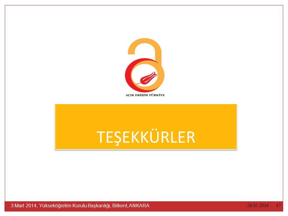 TEŞEKKÜRLER 28.05.2016 47 3 Mart 2014, Yükseköğretim Kurulu Başkanlığı, Bilkent, ANKARA