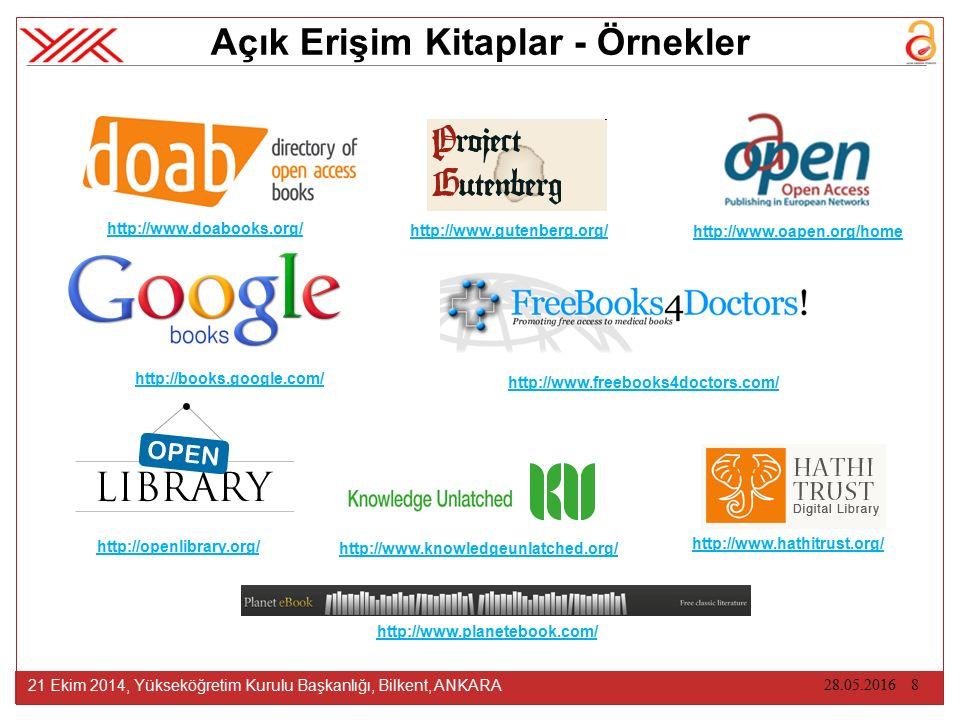 28.05.2016 8 21 Ekim 2014, Yükseköğretim Kurulu Başkanlığı, Bilkent, ANKARA Açık Erişim Kitaplar - Örnekler http://www.doabooks.org/ http://www.freebooks4doctors.com/ http://books.google.com/ http://www.oapen.org/home http://openlibrary.org/ http://www.gutenberg.org/ http://www.planetebook.com/ http://www.knowledgeunlatched.org/ http://www.hathitrust.org/