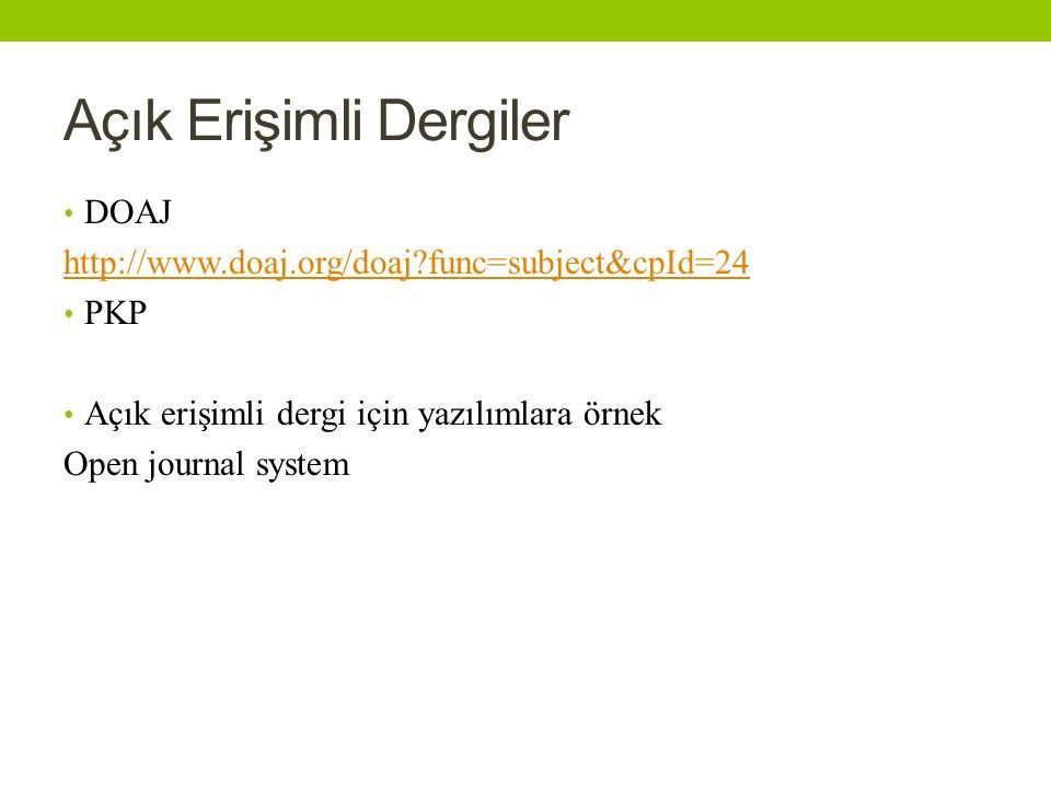 Açık Erişimli Dergiler DOAJ http://www.doaj.org/doaj?func=subject&cpId=24 PKP Açık erişimli dergi için yazılımlara örnek Open journal system