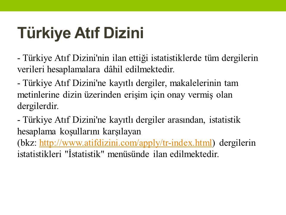 Türkiye Atıf Dizini - Türkiye Atıf Dizini'nin ilan ettiği istatistiklerde tüm dergilerin verileri hesaplamalara dâhil edilmektedir. - Türkiye Atıf Diz