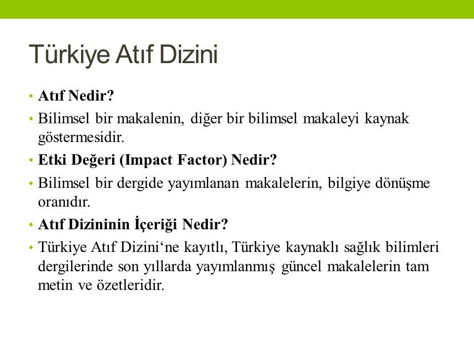 Türkiye Atıf Dizini Atıf Nedir? Bilimsel bir makalenin, diğer bir bilimsel makaleyi kaynak göstermesidir. Etki Değeri (Impact Factor) Nedir? Bilimsel