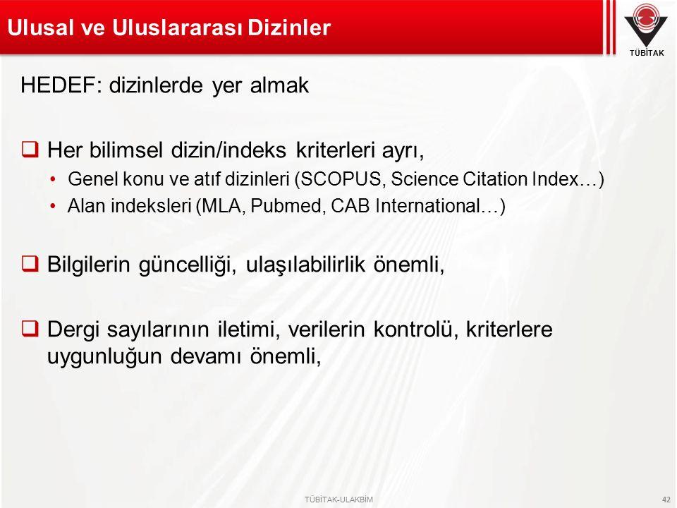 TÜBİTAK TÜBİTAK-ULAKBİM 42 HEDEF: dizinlerde yer almak  Her bilimsel dizin/indeks kriterleri ayrı, Genel konu ve atıf dizinleri (SCOPUS, Science Cita