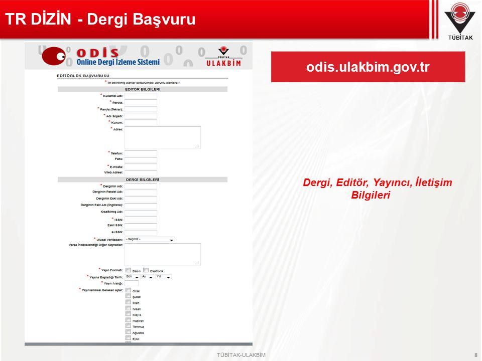 TÜBİTAK TÜBİTAK-ULAKBİM 8 odis.ulakbim.gov.tr TR DİZİN - Dergi Başvuru Dergi, Editör, Yayıncı, İletişim Bilgileri