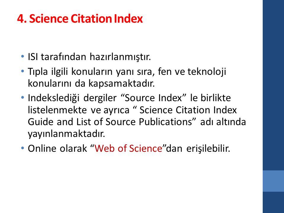4. Science Citation Index ISI tarafından hazırlanmıştır. Tıpla ilgili konuların yanı sıra, fen ve teknoloji konularını da kapsamaktadır. Indekslediği
