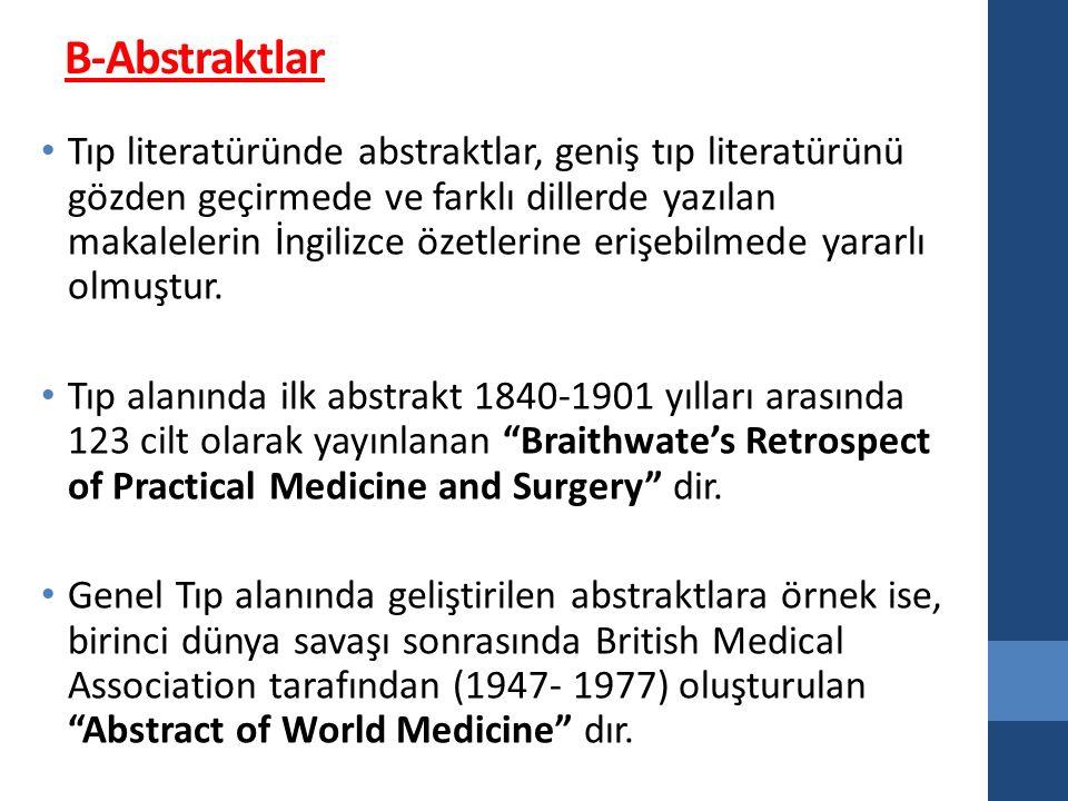 B-Abstraktlar Tıp literatüründe abstraktlar, geniş tıp literatürünü gözden geçirmede ve farklı dillerde yazılan makalelerin İngilizce özetlerine erişebilmede yararlı olmuştur.