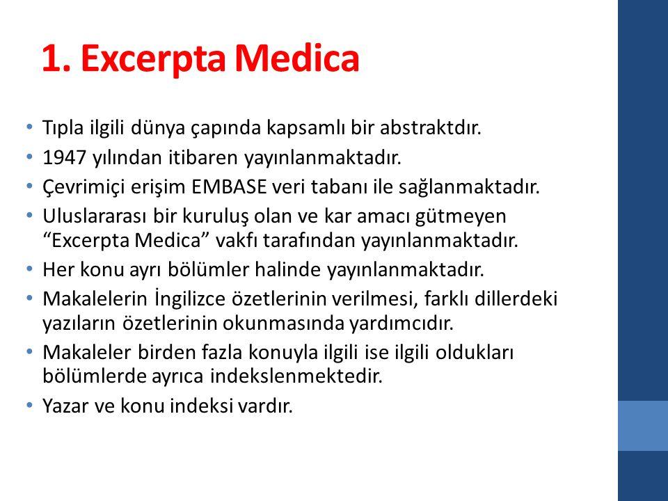 1. Excerpta Medica Tıpla ilgili dünya çapında kapsamlı bir abstraktdır. 1947 yılından itibaren yayınlanmaktadır. Çevrimiçi erişim EMBASE veri tabanı i