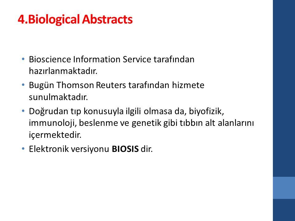 4.Biological Abstracts Bioscience Information Service tarafından hazırlanmaktadır. Bugün Thomson Reuters tarafından hizmete sunulmaktadır. Doğrudan tı